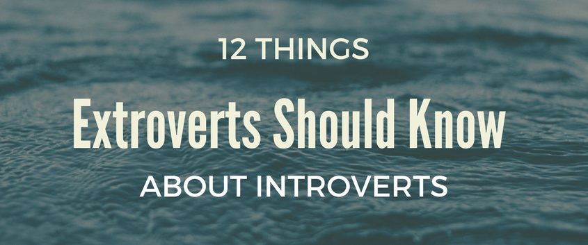 12 things extroverts should know about itnroverts